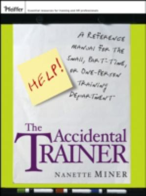 Cover image for The accidental trainer : a reference manual for the small, part-time, or one-person training department