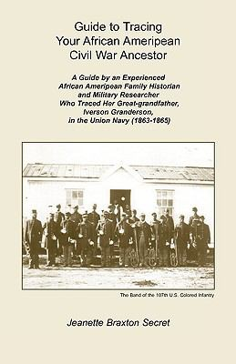 Cover image for Guide to tracing your African Ameripean Civil War ancestor : a guide by an experienced African Ameripean family historian and military researcher who traced her great-grandfather, Iverson Granderson, in the Union Navy (1863-1865)