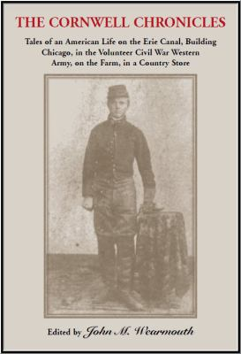 Cover image for The Cornwell chronicles : tales of an American life on the Erie Canal, building Chicago, in the Volunteer Civil War Western Army, on the farm, in the country store