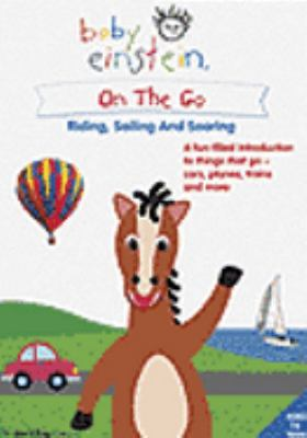 Cover image for Baby Einstein. On the go riding, sailing and soaring.