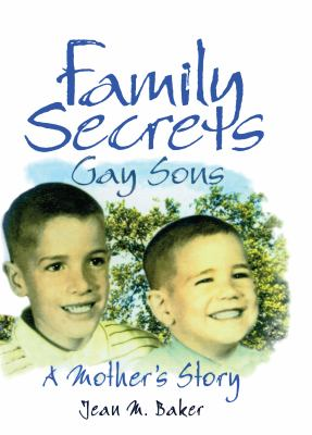 Cover image for Family secrets : gay sons--a mother's story