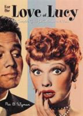 Cover image for For the love of Lucy : the complete guide for collectors and fans