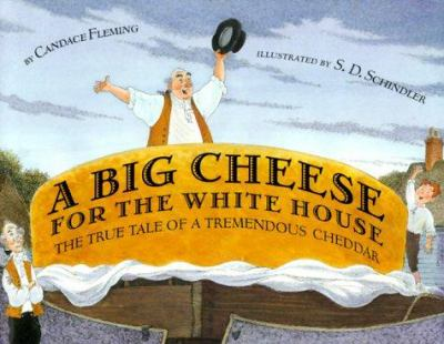 Cover image for A big cheese for the White House : the true tale of a tremendous cheddar