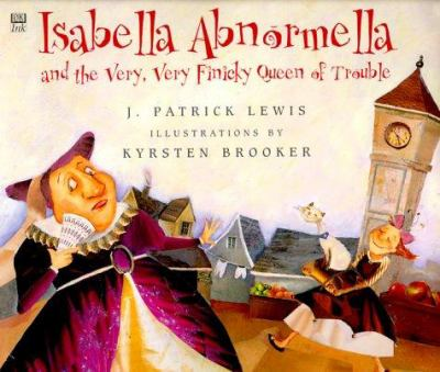 Cover image for Isabella Abnormella and the very, very finicky Queen of Trouble