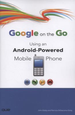 Cover image for Google on the go : using an Android-powered mobile phone