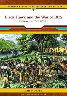 Cover image for Black Hawk and the War of 1832 : removal in the North