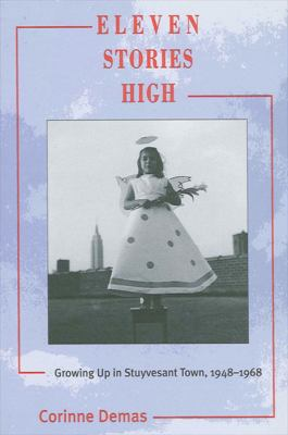 Cover image for Eleven stories high : growing up in Stuyvesant Town, 1948-1968