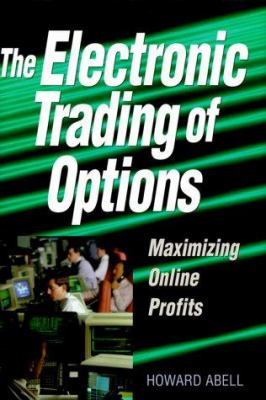 Cover image for The electronic trading of options : maximizing online profits