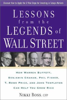 Cover image for Lessons from the legends of Wall Street : how Warren Buffett, Benjamin Graham, Phil Fisher, T. Rowe Price, and John Templeton can help you grow rich