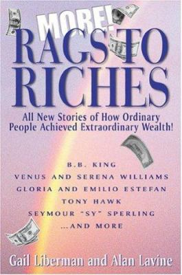 Cover image for More rags to riches : all new stories of how ordinary people achieved extraordinary wealth