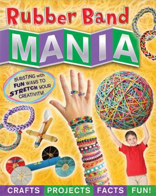 Cover image for Rubber band mania : crafts, activities, facts, and fun!