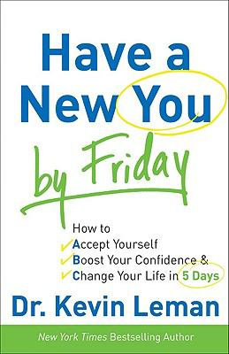 Cover image for Have a new you by Friday : how to accept yourself, boost your confidence & change your life in 5 days