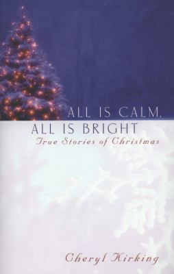Cover image for All is calm, all is bright : true stories of Christmas