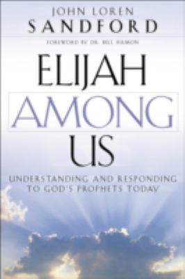 Cover image for Elijah among us : understanding and responding to God's prophets today