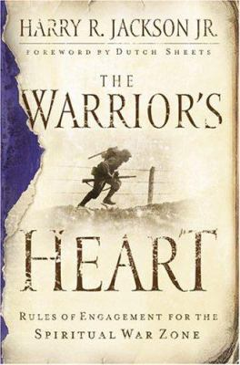 Cover image for The warrior's heart : rules of engagement for the spiritual war zone