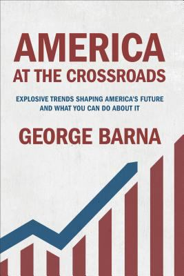 Cover image for America at the crossroads : explosive trends shaping America's future and what you can do about it