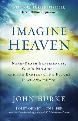 Cover image for Imagine heaven : near-death experiences, God's promises, and the exhilarating future that awaits you