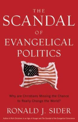 Cover image for The scandal of evangelical politics : why are Christians missing the chance to really change the world?