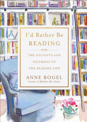 Cover image for I'd rather be reading : the delights and dilemmas of the reading life