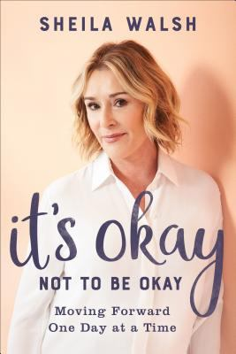 Cover image for It's okay not to be okay : moving forward one day at a time