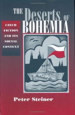 Cover image for The deserts of Bohemia : Czech fiction and its social context