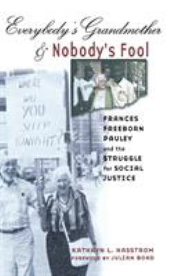 Cover image for Everybody's grandmother and nobody's fool : Frances Freeborn Pauley and the struggle for social justice