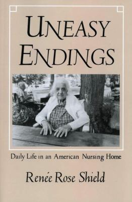 Cover image for Uneasy endings : daily life in an American nursing home