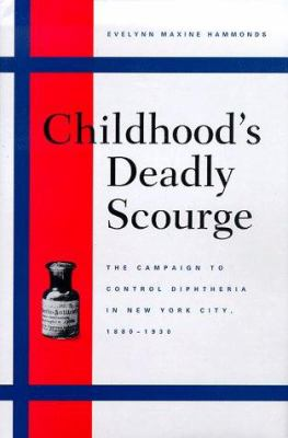 Cover image for Childhood's deadly scourge : the campaign a control diphtheria in New York City, 1880-1930