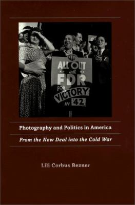 Cover image for Photography and politics in America : from the New Deal into the Cold War