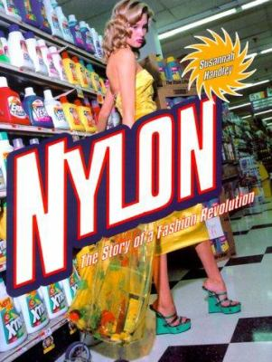 Cover image for Nylon : the story of a fashion revolution : a celebration of design from art silk to nylon and thinking fibres