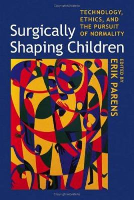 Cover image for Surgically shaping children : technology, ethics, and the pursuit of normality