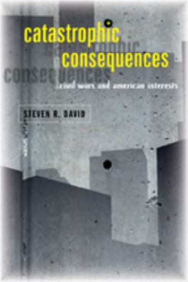 Cover image for Catastrophic consequences : civil wars and American interests