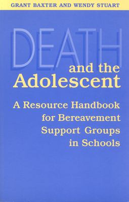 Cover image for Death and the adolescent : a resource handbook for bereavement support groups in schools