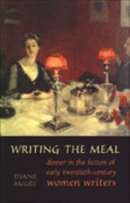 Cover image for Writing the meal : dinner in the fiction of early twentieth-century women writers