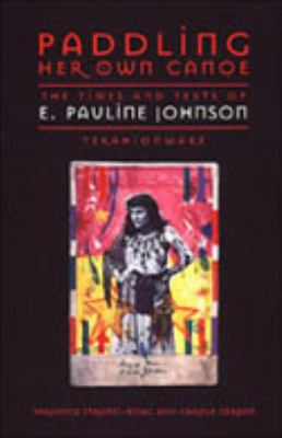 Cover image for Paddling her own canoe : the times and texts of E. Pauline Johnson (Tekahionwake)