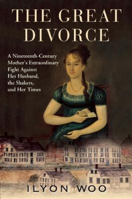 Cover image for The great divorce : a nineteenth-century mother's extraordinary fight against her husband, the Shakers, and her times