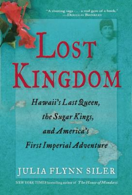 Cover image for Lost kingdom : Hawaii's last queen, the sugar kings and America's first imperial adventure