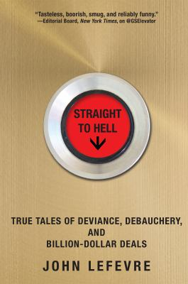 Cover image for Straight to hell : true tales of deviance, debauchery, and billion-dollar deals