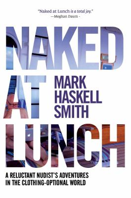 Cover image for Naked at lunch : a reluctant nudist's adventures in the clothing-optional world
