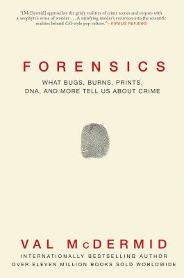 Cover image for Forensics : what bugs, burns, prints, DNA, and more tell us about crime