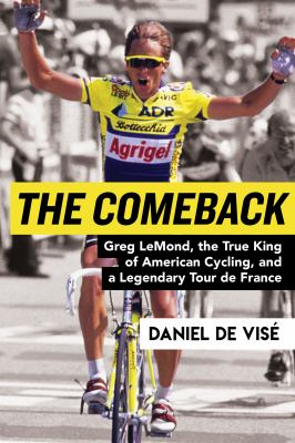 Cover image for The comeback : Greg LeMond, the true king of American cycling, and a legendary Tour de France