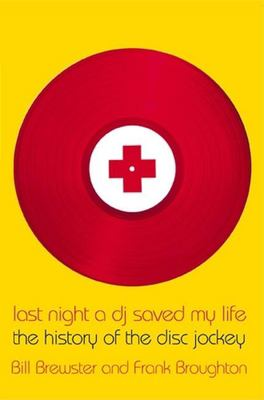 Cover image for Last night a dj saved my life : the history of the disc jockey