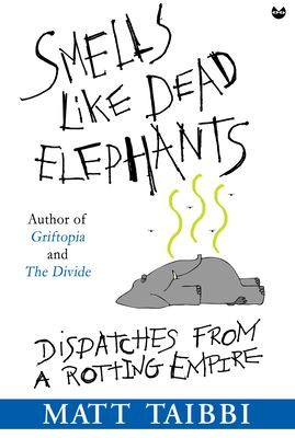 Cover image for Smells like dead elephants : dispatches from a rotting empire