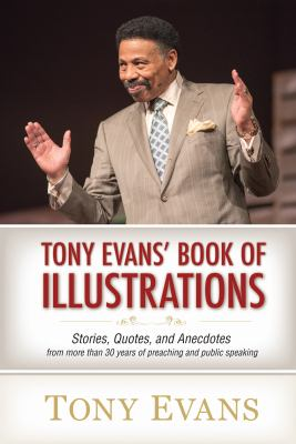 Cover image for Tony Evans' book of illustrations : stories, quotes, and anecdotes from more than 30 years of preaching and public speaking