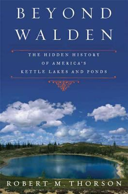Cover image for Beyond Walden : the hidden history of America's kettle lakes and ponds