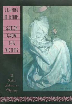 Cover image for Green grow the victims : a Hilda Johansson mystery