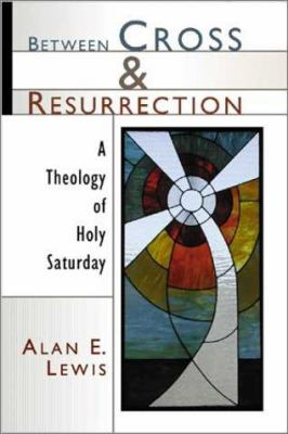 Cover image for Between cross and Resurrection : a theology of Holy Saturday
