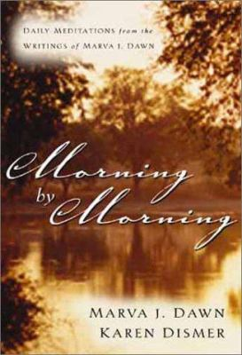 Cover image for Morning by morning : daily meditations from the writings of Marva J. Dawn