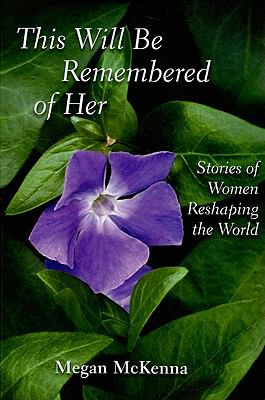 Cover image for This will be remembered of her : stories of women reshaping the world