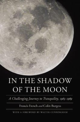 Cover image for In the shadow of the moon : a challenging journey to Tranquility, 1965-1969